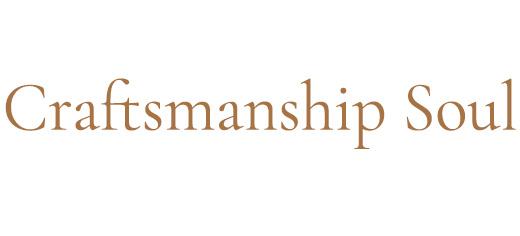 Craftsmanship Soul